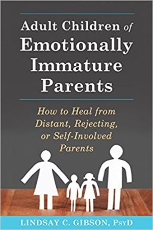 Adult Children of Emotionally Immature Parents: How to Heal from Distant, Rejecting, or Self-Involved Parents 不成熟的父母