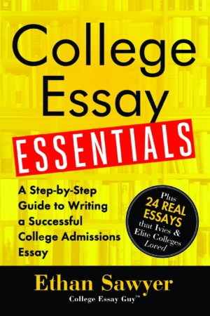 College Essay Essentials:a Step-by-step Guide to Writing a Successful College Admissions Essay 成功申请美国大学写作要点及范文