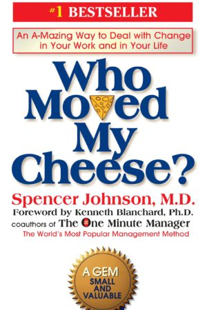Who Moved My Cheese?: An Amazing Way to Deal with Change in Your Work and in Your Life 谁动了我的奶酪?