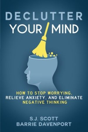 Declutter Your Mind: How to Stop Worrying, Relieve Anxiety, and Eliminate Negative Thinking 极简思维:颠覆传统思维模式的极简法则