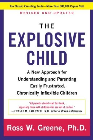Explosive Child, The: A New Approach For Understanding And Parenting Easily Frustrated, Chronically Inflexible Children 暴脾气小孩:教养执拗、易怒孩子的新方法