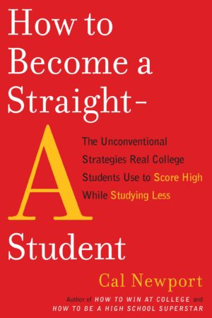 How to Become a Straight-A Student: The Unconventional Strategies Real College Students Use to Score High While Studying Less 如何成为有效学习的高手