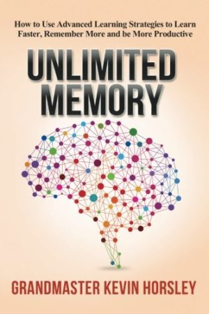 Unlimited Memory: How to Use Advanced Learning Strategies to Learn Faster, Remember More and be More Productive 超强记忆