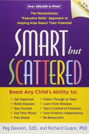 """Smart but Scattered: The Revolutionary """"Executive Skills"""" Approach to Helping Kids Reach Their Potential 脑力重启 高效能人士的12项执行技巧"""