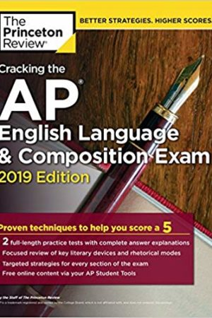 Cracking the AP English Language & Composition Exam, 2019 Edition: Practice Tests & Proven Techniques to Help You Score a 5
