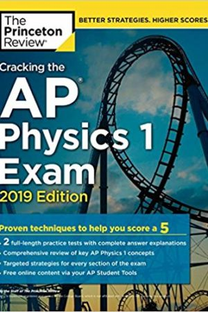 Cracking the AP Physics 1 Exam, 2019 Edition: Practice Tests & Proven Techniques to Help You Score a 5