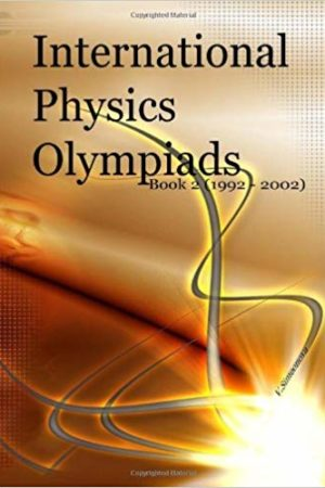 International Physics Olympiads – Book 2 (1992 – 2002)